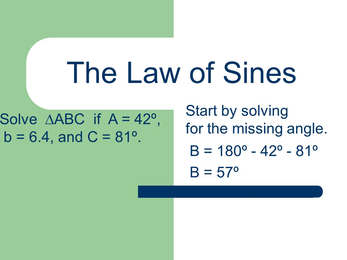 The Law of Sines Start by solving Solve ∆ABC if A = 42º,