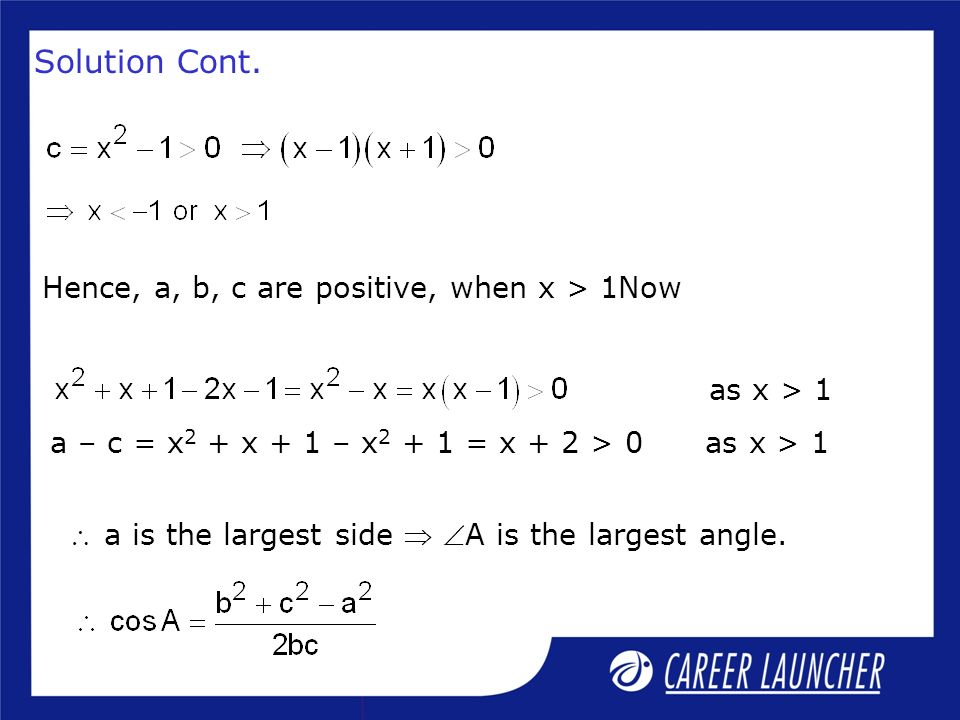 Solution Cont. Hence, a, b, c are positive, when x > 1Now