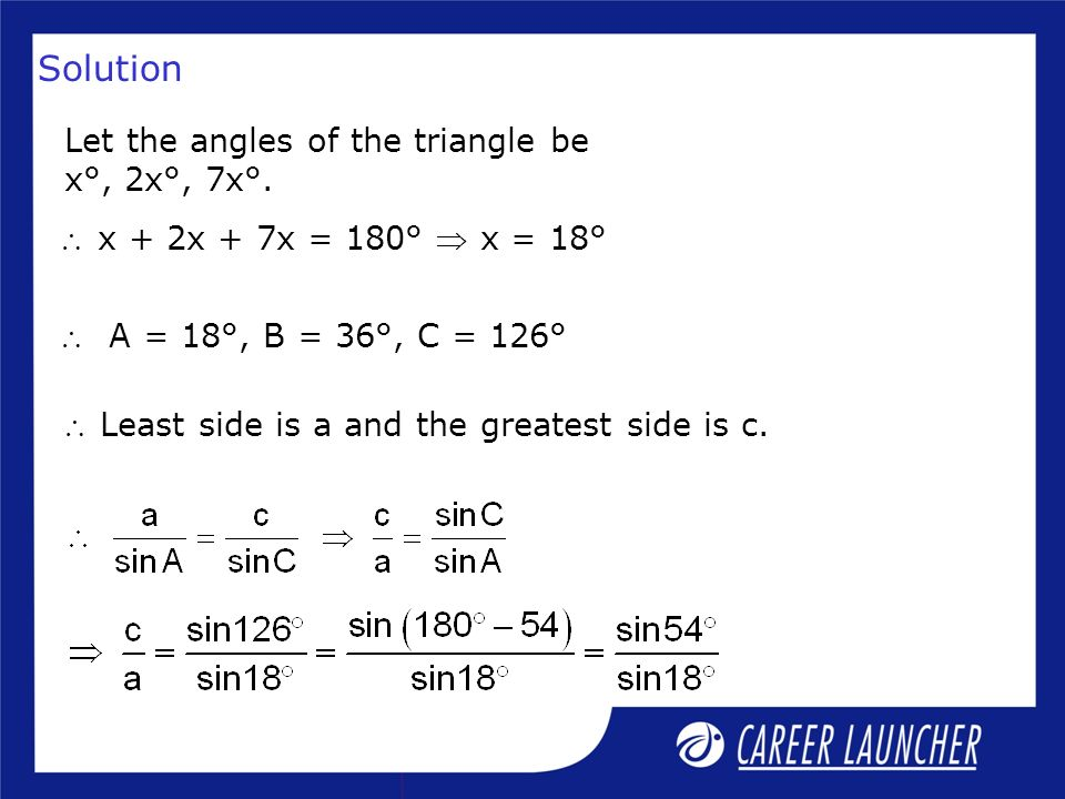 Solution Let the angles of the triangle be x°, 2x°, 7x°.