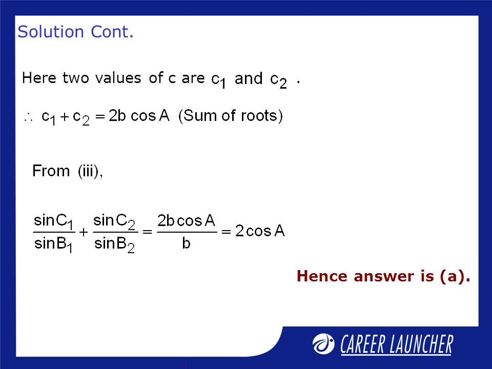 Solution Cont. Here two values of c are . Hence answer is (a).