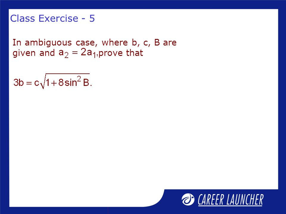 Class Exercise - 5 In ambiguous case, where b, c, B are