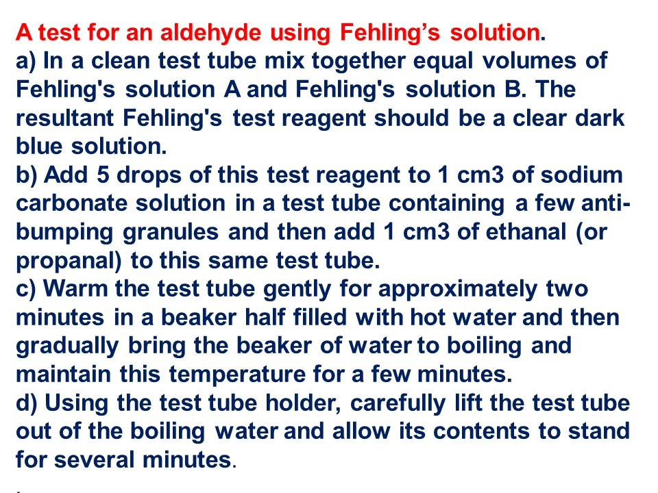 A test for an aldehyde using Fehling's solution.