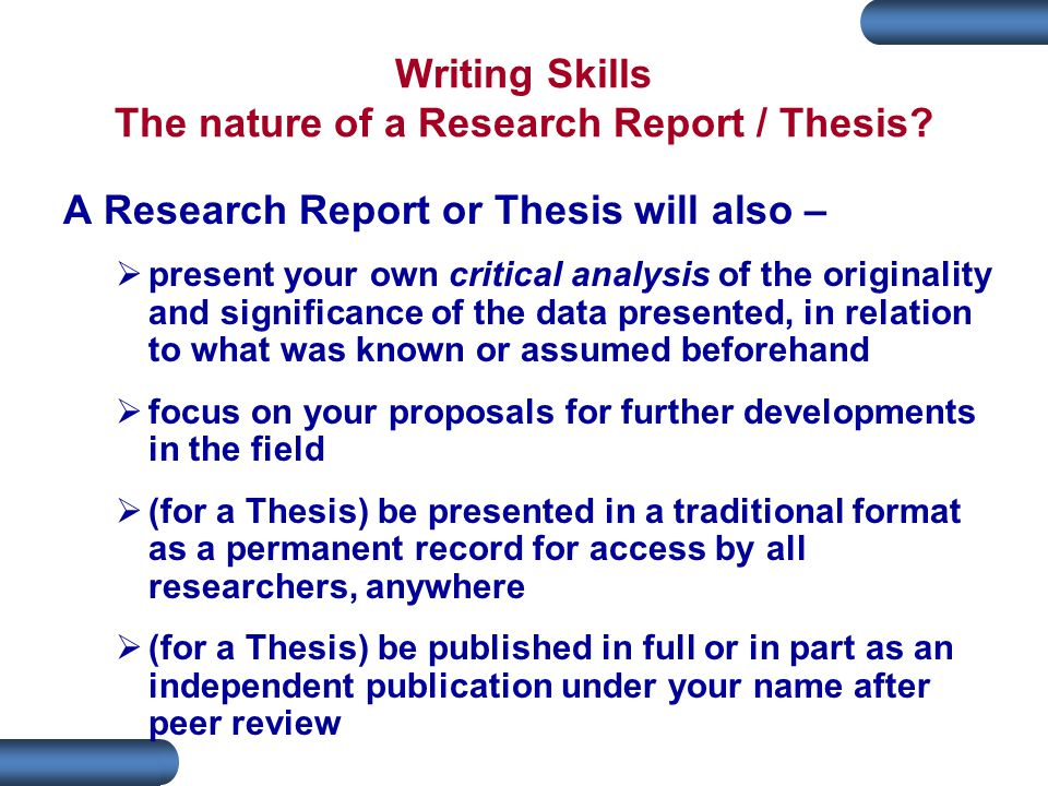 Writing Skills The nature of a Research Report / Thesis
