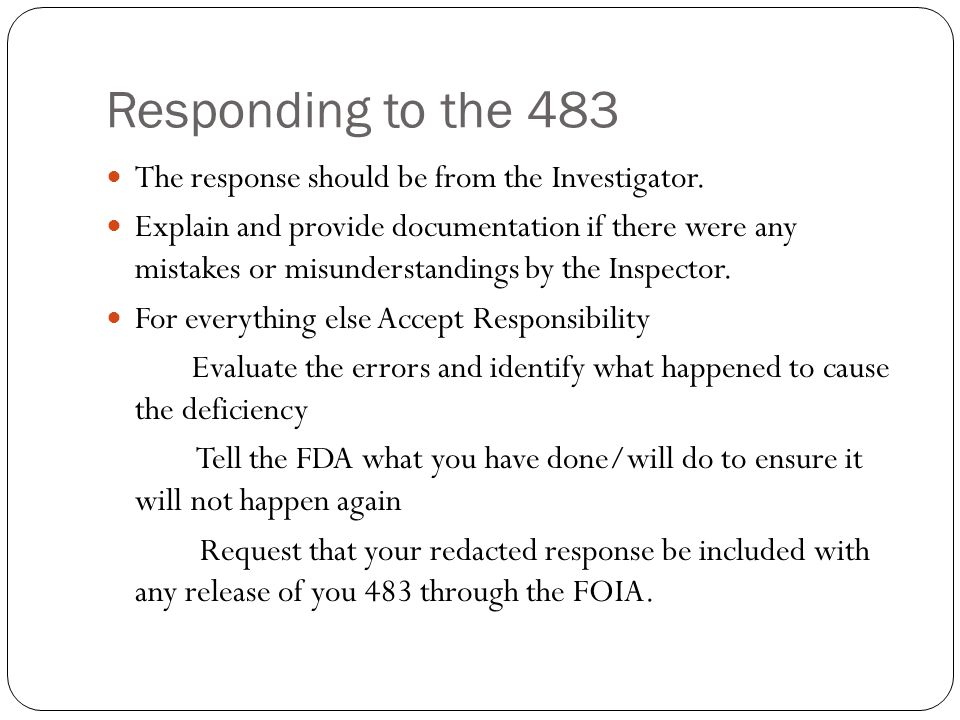 Responding to the 483 The response should be from the Investigator.