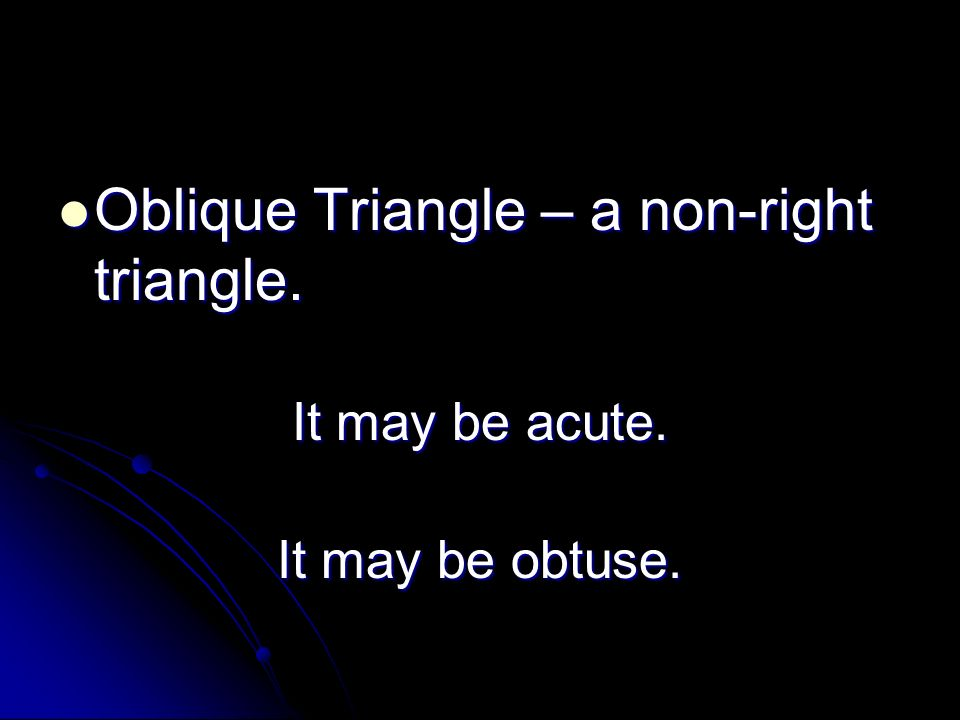 Oblique Triangle – a non-right triangle.