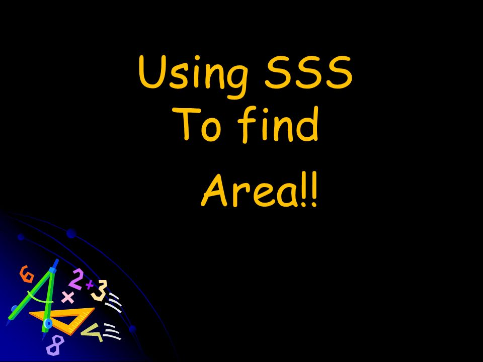 Using SSS To find Area!!