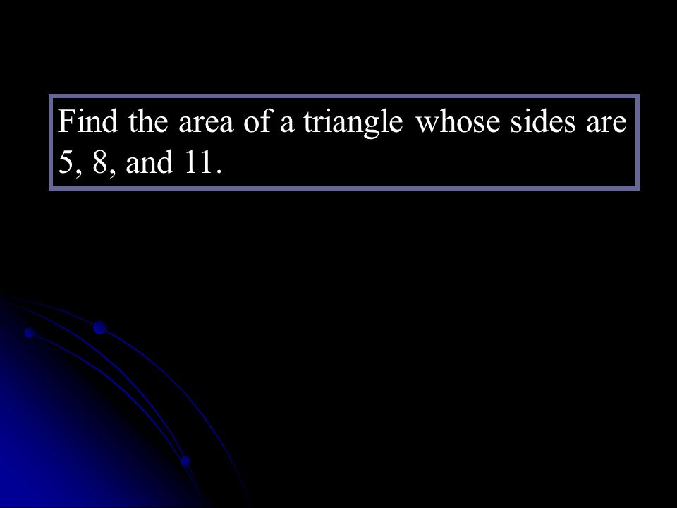 Find the area of a triangle whose sides are 5, 8, and 11.
