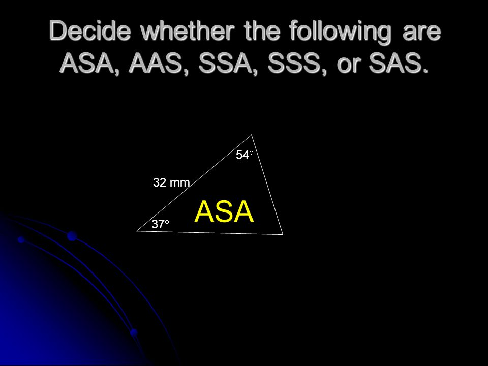 Decide whether the following are ASA, AAS, SSA, SSS, or SAS.