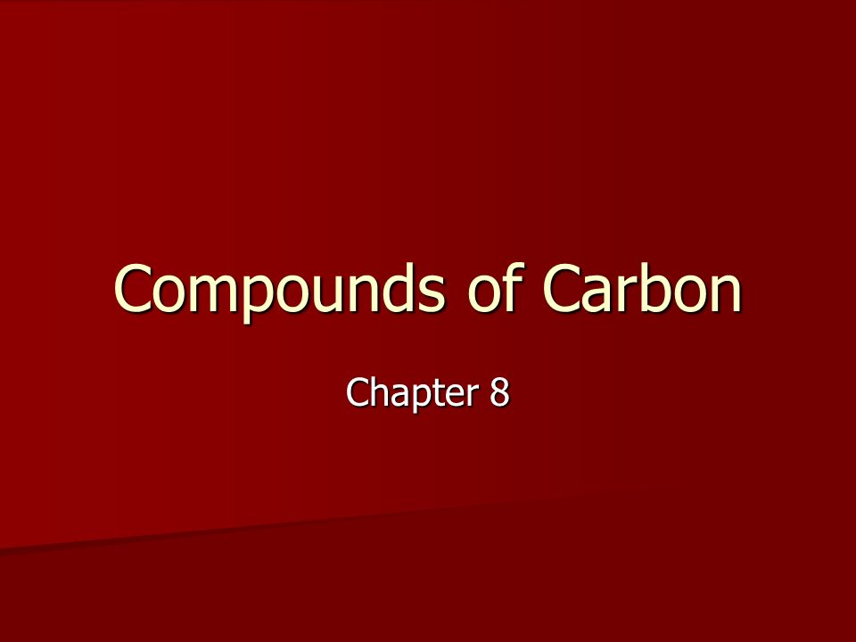 Compounds of Carbon Chapter 8