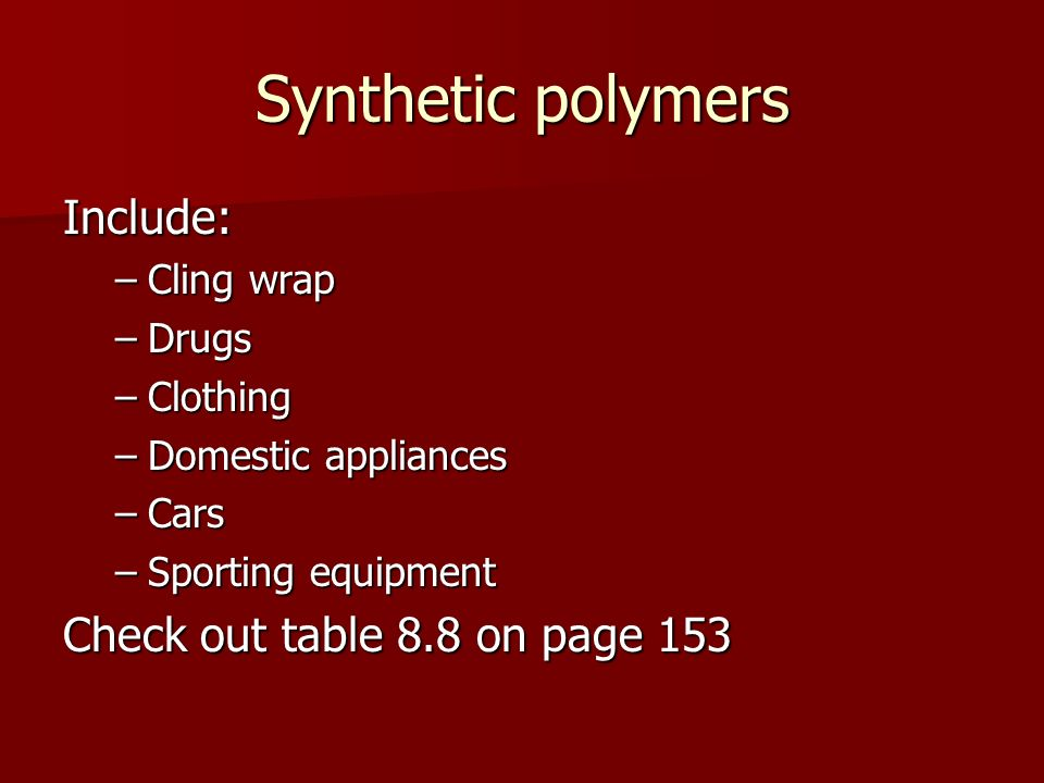 Synthetic polymers Include: Check out table 8.8 on page 153 Cling wrap