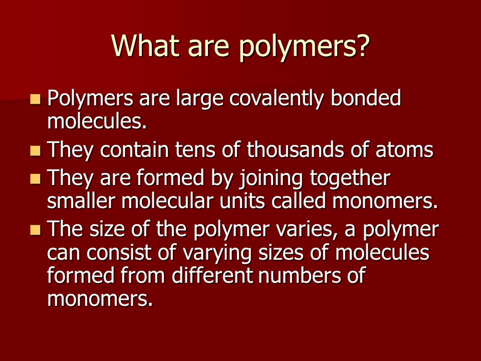 What are polymers Polymers are large covalently bonded molecules.