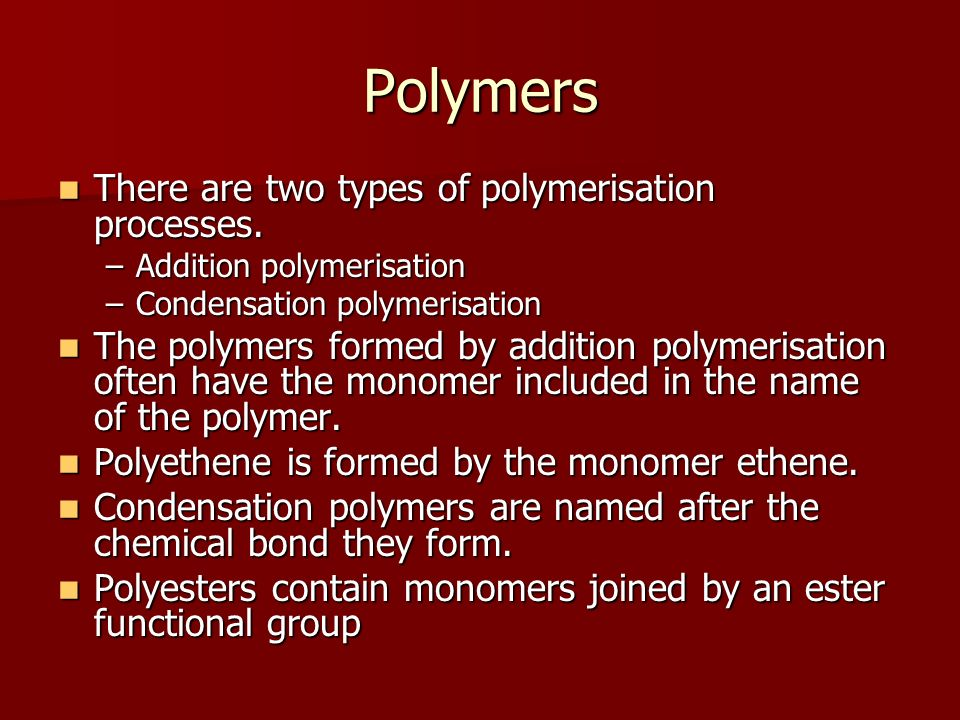 Polymers There are two types of polymerisation processes.