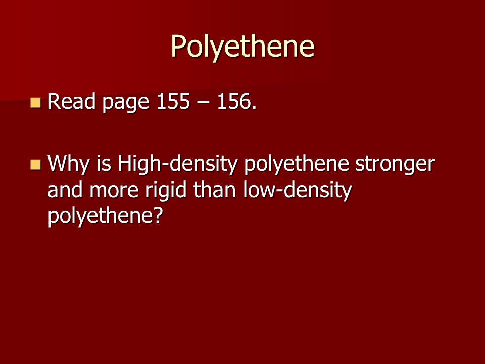 Polyethene Read page 155 – 156.