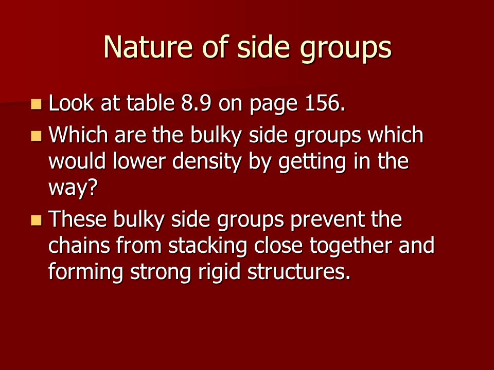 Nature of side groups Look at table 8.9 on page 156.