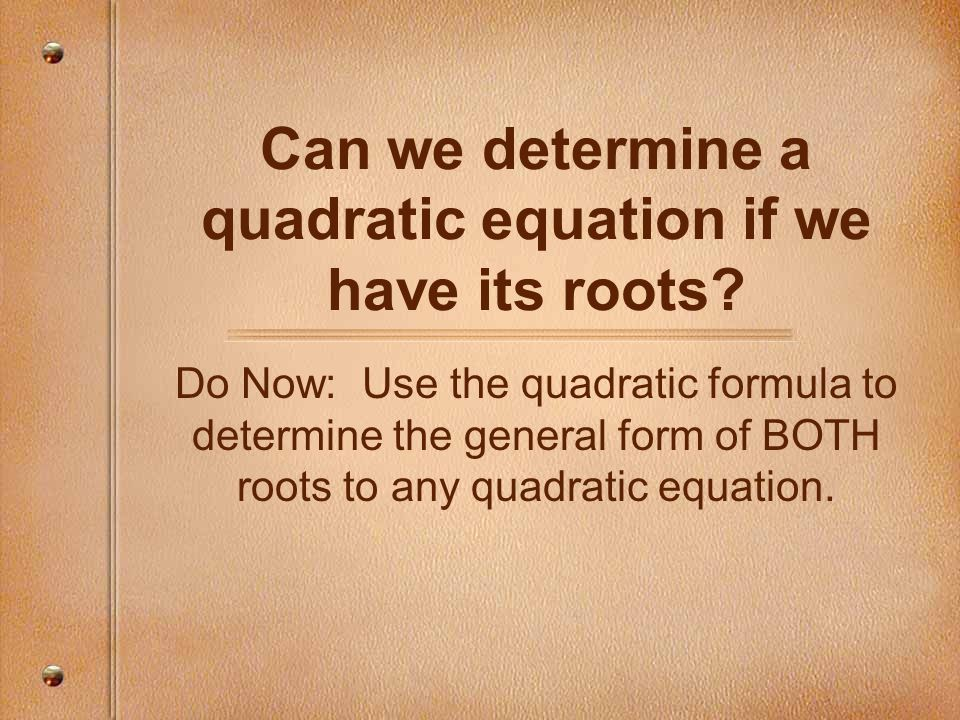 Can we determine a quadratic equation if we have its roots
