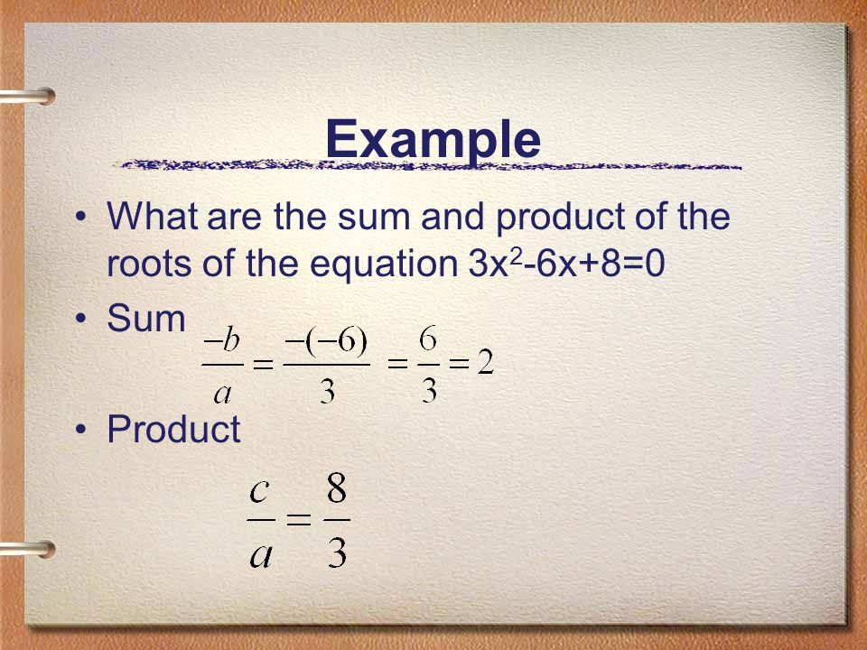 Example What are the sum and product of the roots of the equation 3x2-6x+8=0 Sum Product