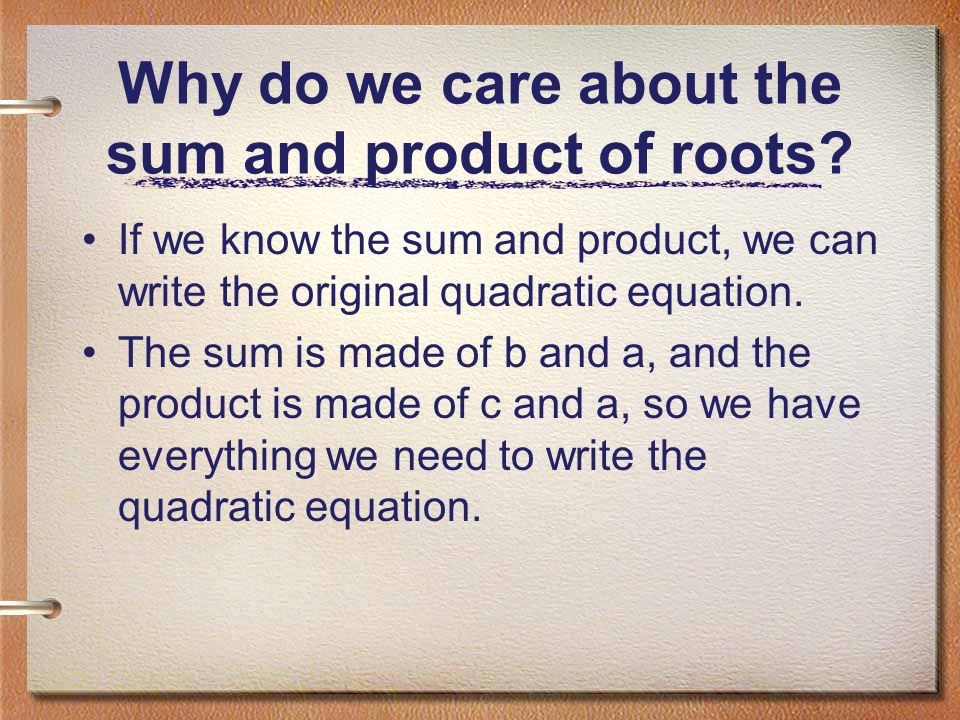 Why do we care about the sum and product of roots