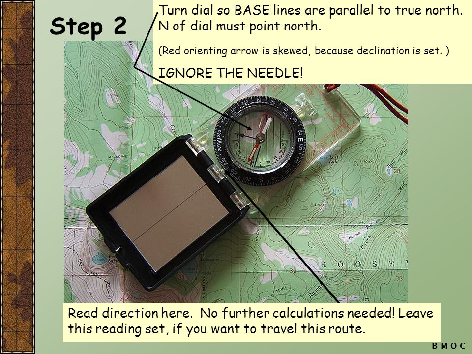 Step 2 Turn dial so BASE lines are parallel to true north. N of dial must point north. (Red orienting arrow is skewed, because declination is set. )
