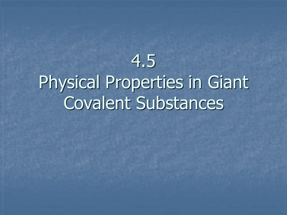 Physical Properties Of Giant Covalent Bonds