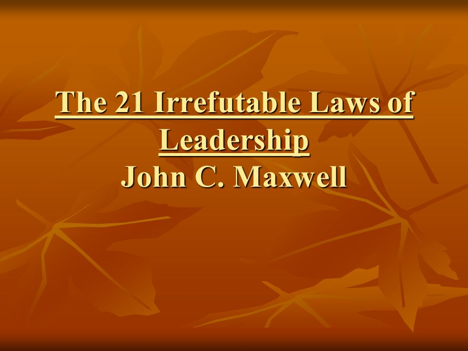 The 21 Irrefutable Laws of Leadership John C. Maxwell