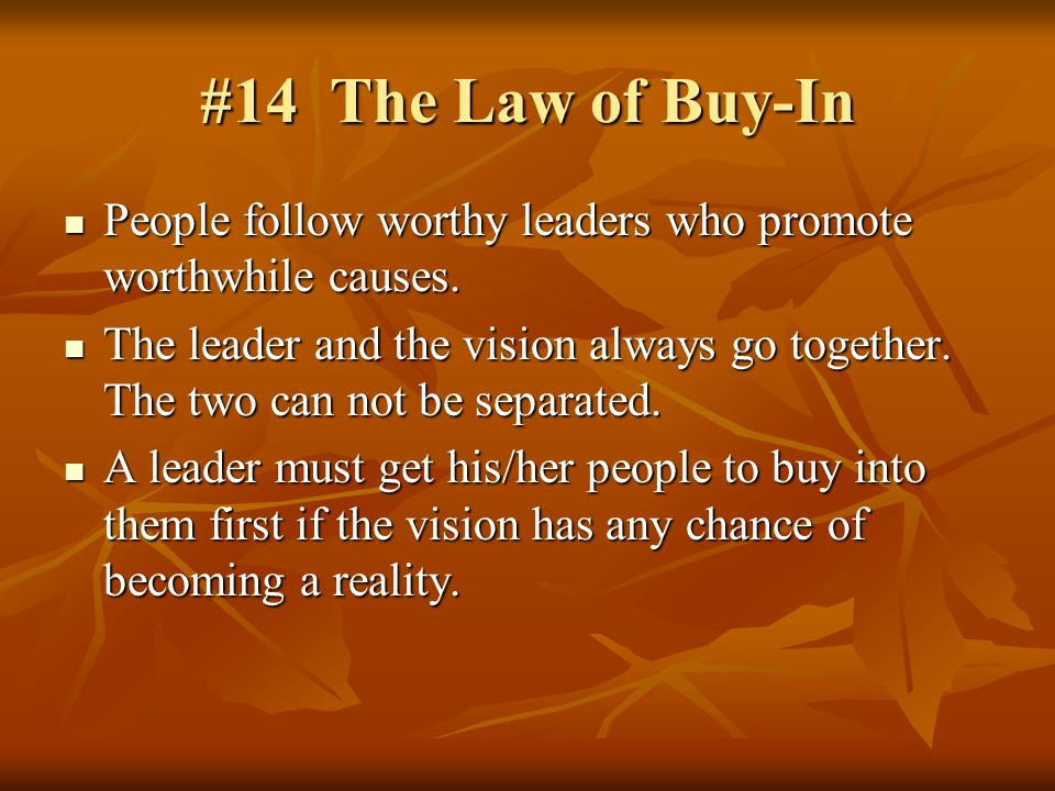 #14 The Law of Buy-In People follow worthy leaders who promote worthwhile causes.