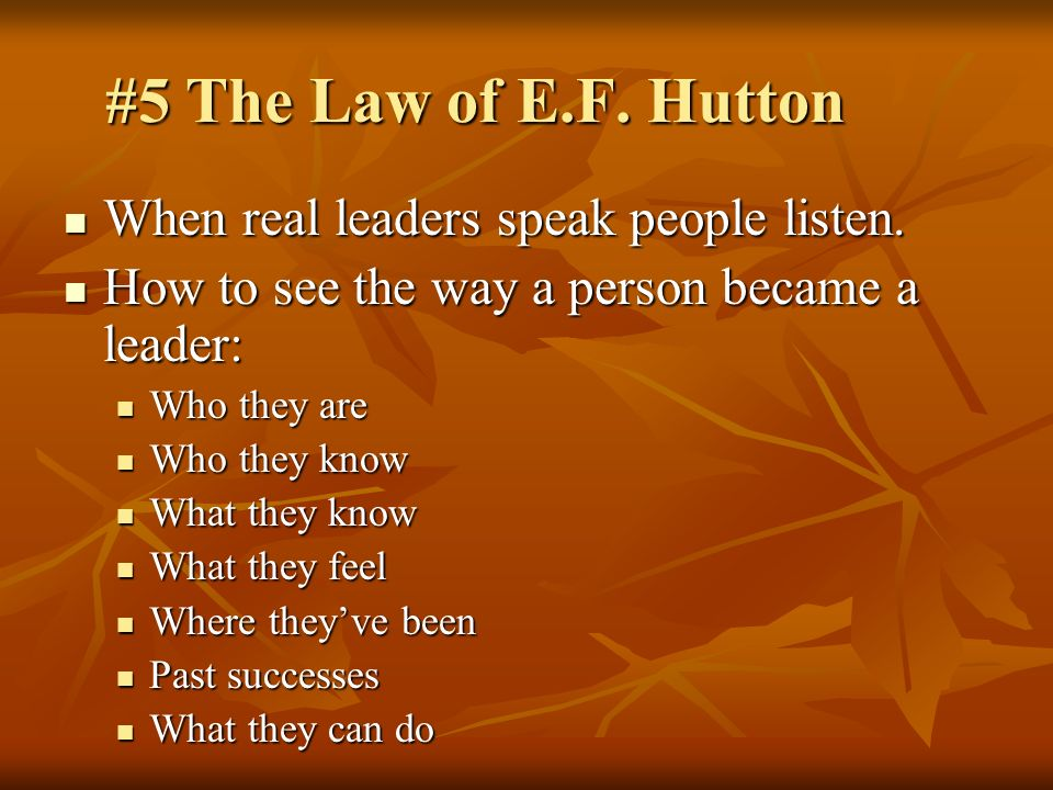 #5 The Law of E.F. Hutton When real leaders speak people listen.