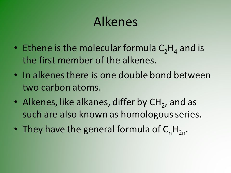 AlkenesEthene is the molecular formula C2H4 and is the first member of the alkenes. In alkenes there is one double bond between two carbon atoms.
