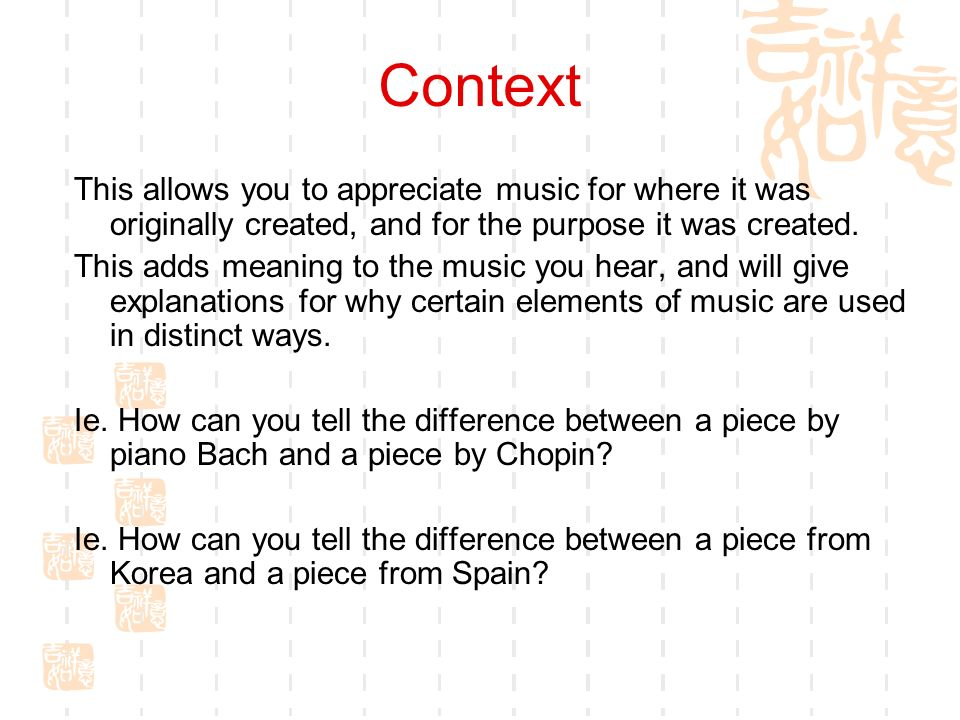 Context This allows you to appreciate music for where it was originally created, and for the purpose it was created.