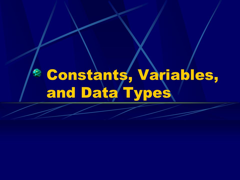 Constants, Variables, and Data Types