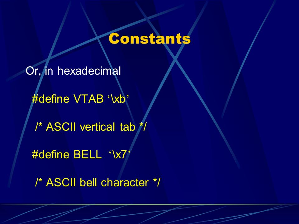 Constants Or, in hexadecimal #define VTAB '\xb'