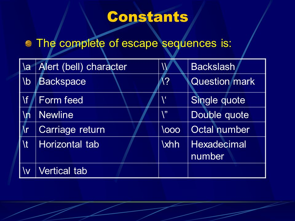 Constants The complete of escape sequences is: \a