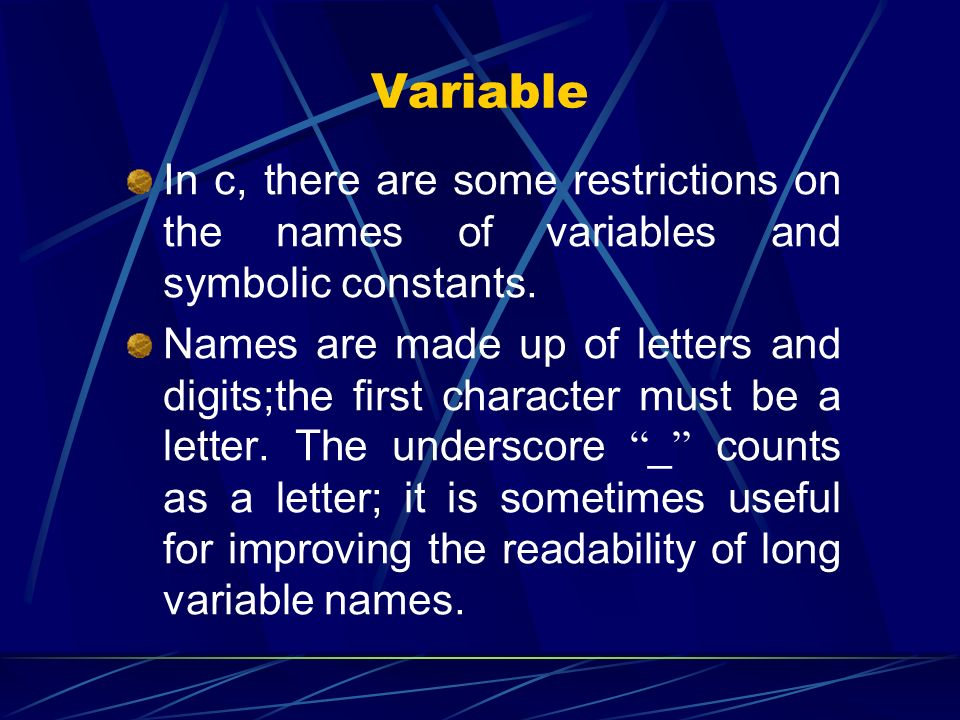 Variable In c, there are some restrictions on the names of variables and symbolic constants.