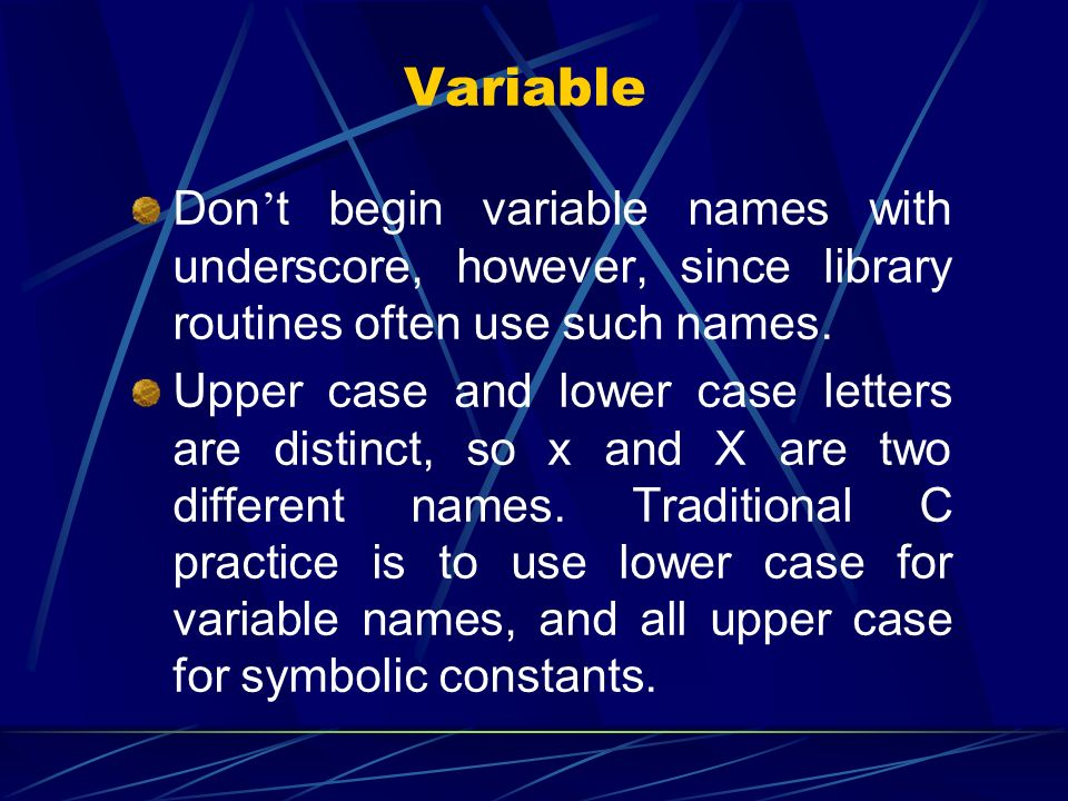 Variable Don't begin variable names with underscore, however, since library routines often use such names.