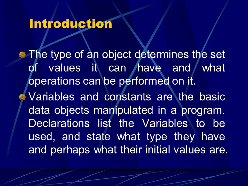 Introduction The type of an object determines the set of values it can have and what operations can be performed on it.