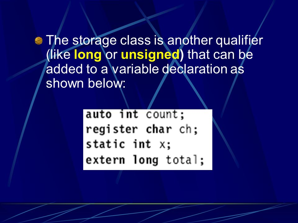 The storage class is another qualifier (like long or unsigned) that can be added to a variable declaration as shown below: