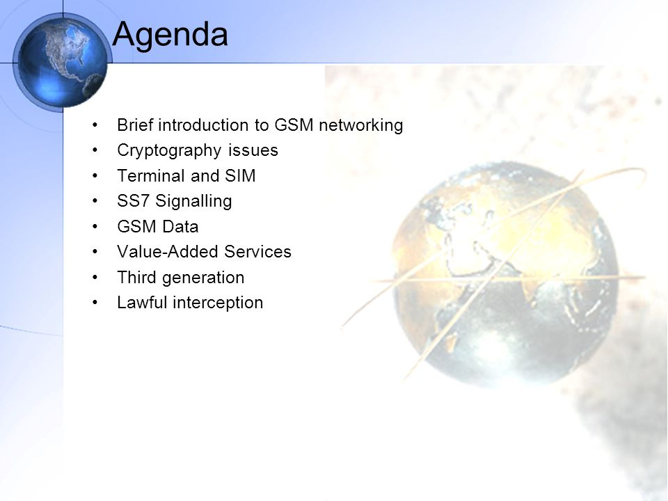 Agenda Brief introduction to GSM networking Cryptography issues