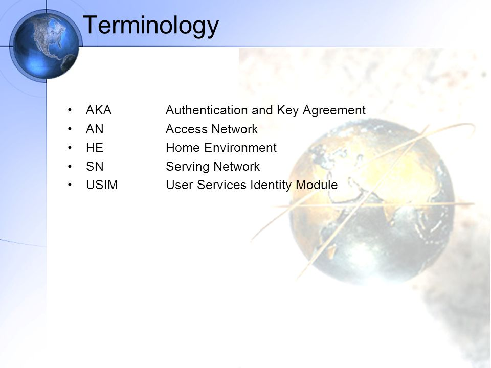 Terminology AKA Authentication and Key Agreement AN Access Network