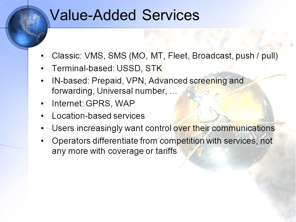 Value-Added Services Classic: VMS, SMS (MO, MT, Fleet, Broadcast, push / pull) Terminal-based: USSD, STK.