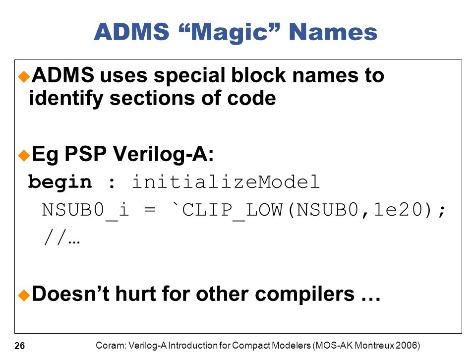 4/7/2017 ADMS Magic Names. ADMS uses special block names to identify sections of code. Eg PSP Verilog-A: