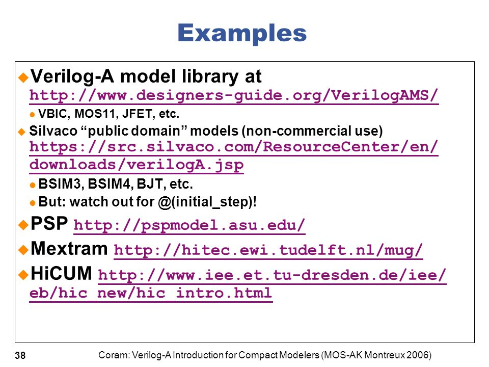 4/7/2017 Examples. Verilog-A model library at http://www.designers-guide.org/VerilogAMS/ VBIC, MOS11, JFET, etc.