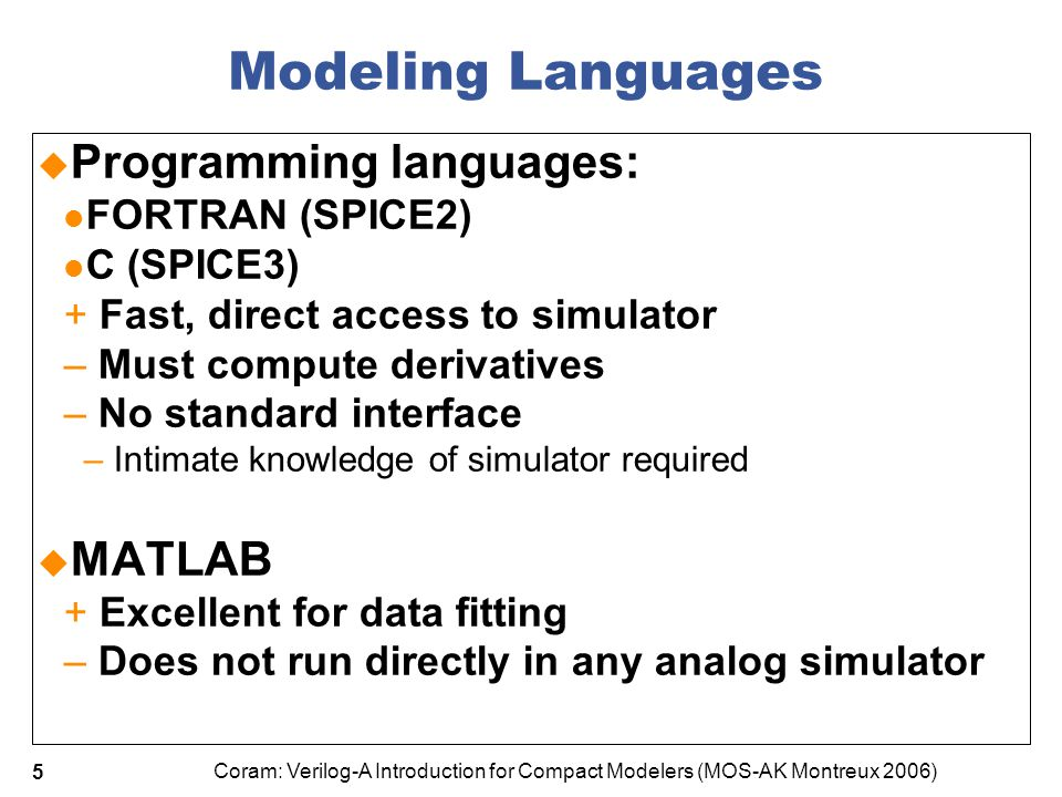 Modeling Languages Programming languages: MATLAB FORTRAN (SPICE2)