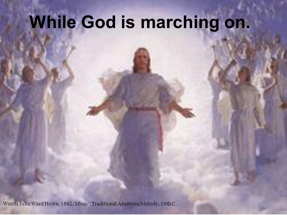 While God is marching on.