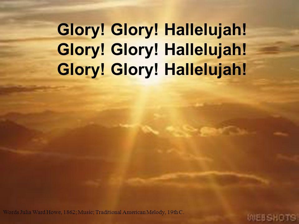 Glory. Glory. Hallelujah. Glory. Glory. Hallelujah. Glory. Glory
