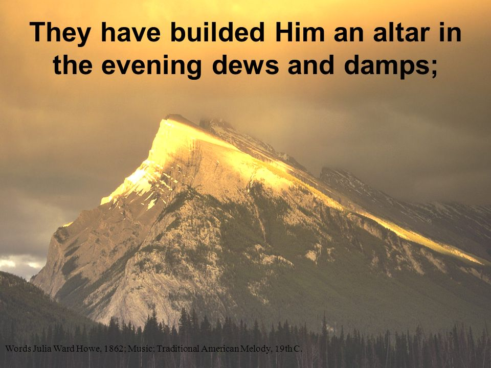 They have builded Him an altar in the evening dews and damps;