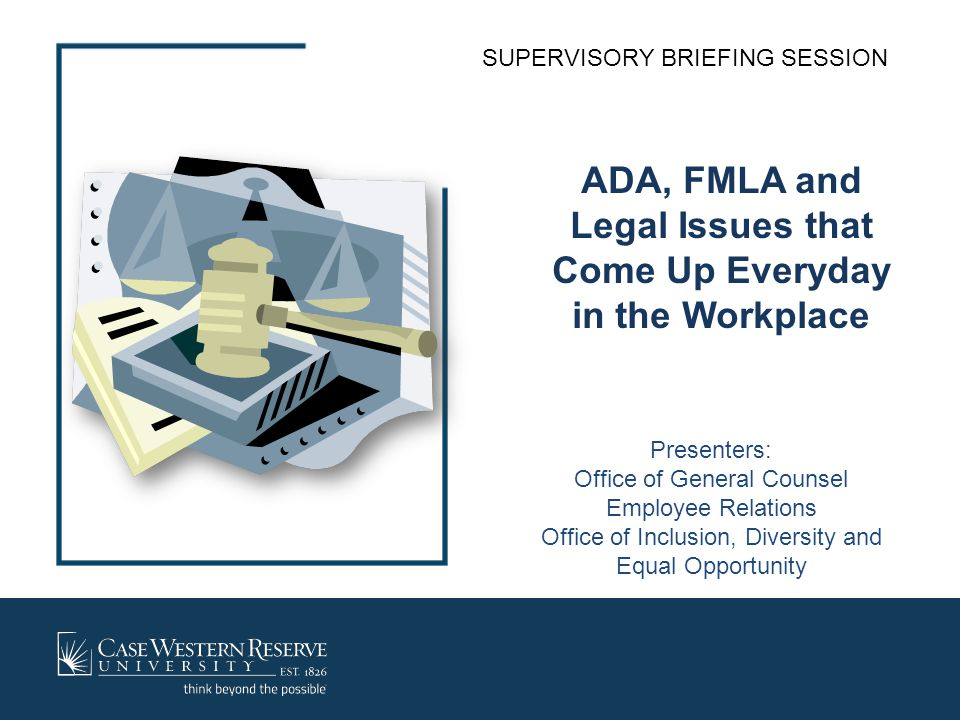 ADA, FMLA and Legal Issues that Come Up Everyday in the Workplace