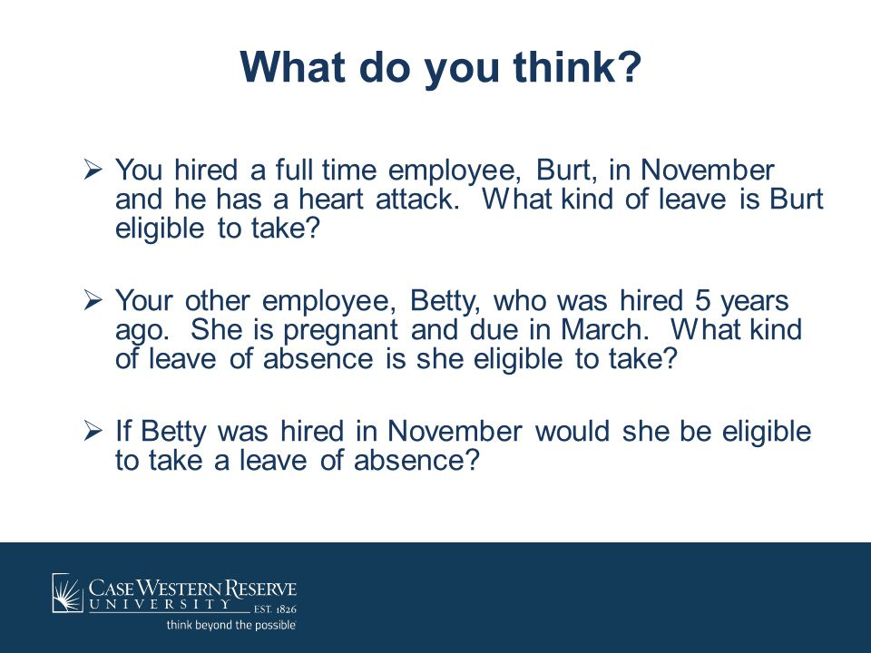 What do you think You hired a full time employee, Burt, in November and he has a heart attack. What kind of leave is Burt eligible to take