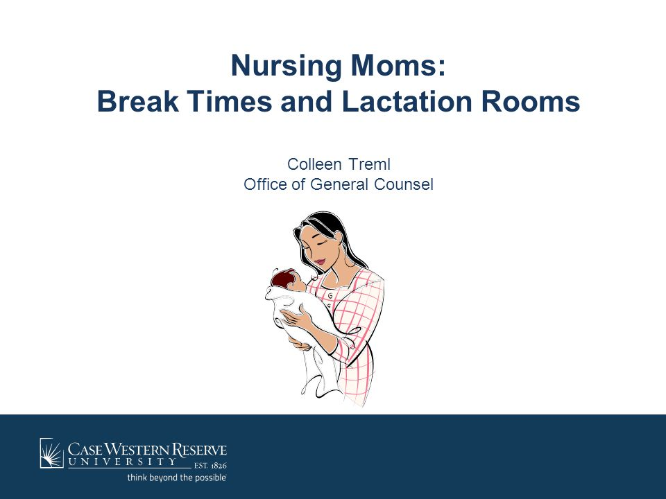 Nursing Moms: Break Times and Lactation Rooms Colleen Treml Office of General Counsel