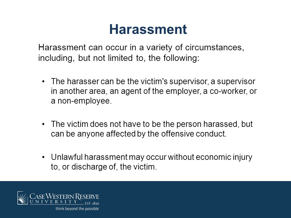 Harassment Harassment can occur in a variety of circumstances, including, but not limited to, the following: