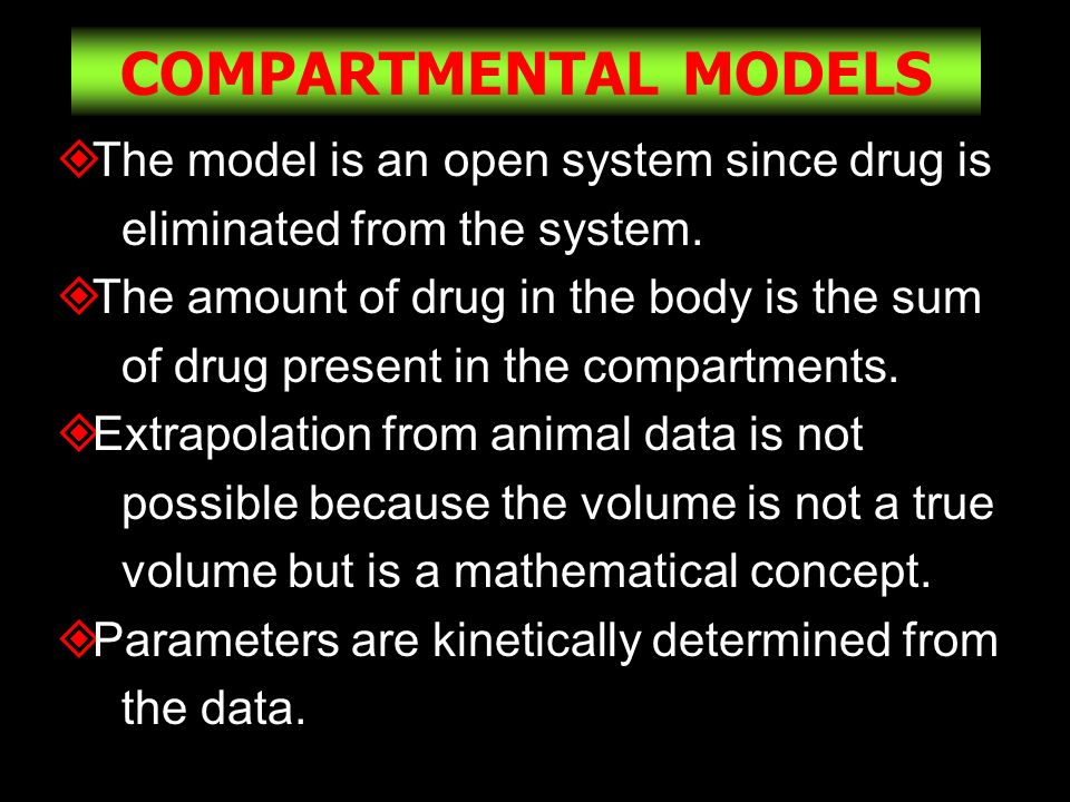 COMPARTMENTAL MODELS The model is an open system since drug is