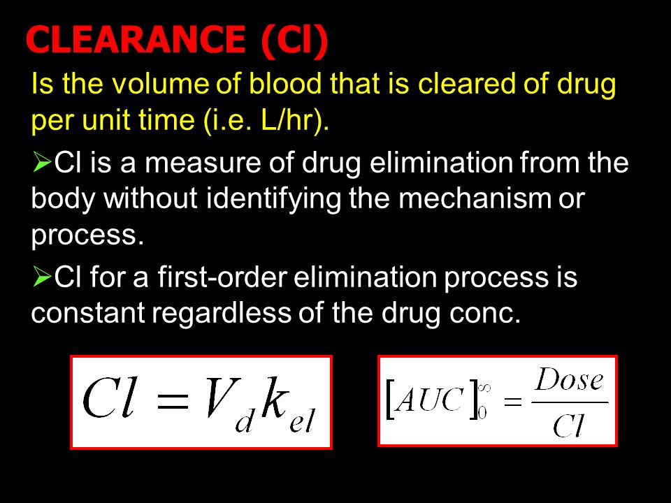 CLEARANCE (Cl) Is the volume of blood that is cleared of drug per unit time (i.e. L/hr).